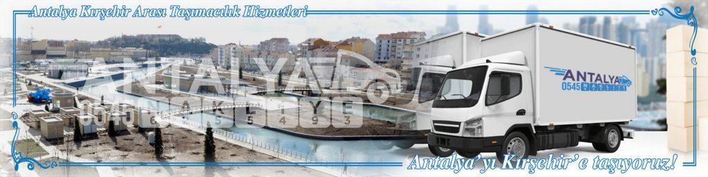 Antalya Kırşehir Arası Çalışan Nakliyat Firmaları Evden Eve Taşımacılık