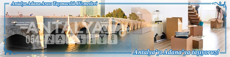 Adana Antalya Nakliyat Firmaları Evden Eve Taşımacılık